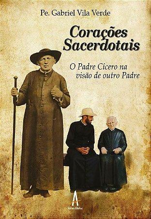 Corações Sacerdotais - O Padre Cícero na visão de outro Padre