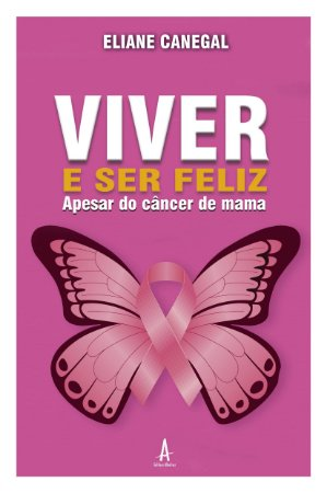 Viver e Ser Feliz - Apesar do Câncer de Mama