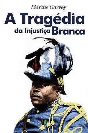 A Tragédia da Injustiça Branca - Marcus Garvey