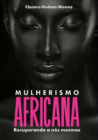 Mulherismo Africana: Recuperando a nós mesmos - Clenora Hudson-Weems