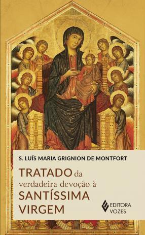 Tratado da Verdadeira Devoção a Santíssima Virgem - São Luís Maria Grignion De Montfort