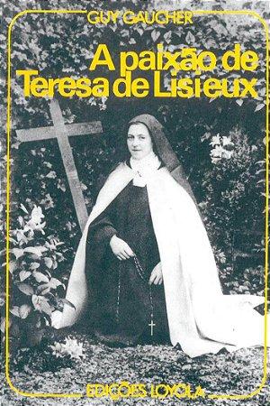A Paixão de Teresa de Lisieux - Guy Gaucher
