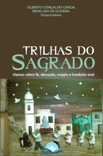Trilhas do sagrado - Tópicos sobre fé, devoção, magia e tradição oral