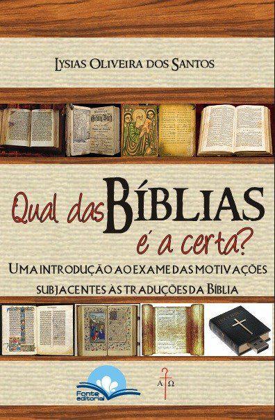 Qual Das Bíblias É a Certa? - Uma Introdução ao Exame Das Motivações Subjacentes Às Traduções da Bíblia