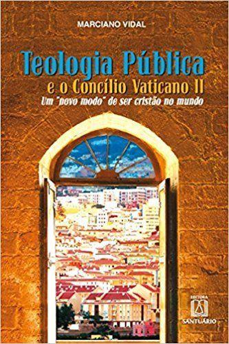 """Teologia Pública e o Concílio Vaticano II - Um """"Novo Mundo"""" de Ser Cristão No Mundo"""