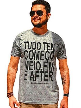 Camiseta Tudo tem Começo, Meio, Fim e After!