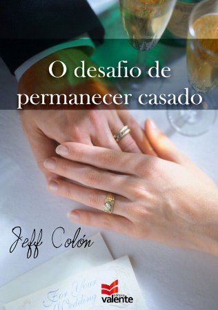 O DESAFIO DE PERMANECER CASADO - Jeff Cólon