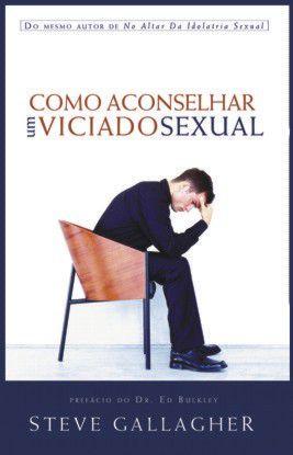 COMO ACONSELHAR UM VICIADO SEXUAL - Steve Gallagher