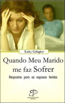 QUANDO MEU MARIDO ME FAZ SOFRER - Kathy Gallagher