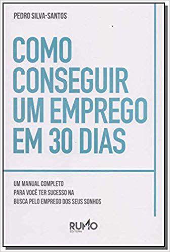 COMO CONSEGUIR UM EMPREGO EM 30 DIAS - Pedro Silva-Santos