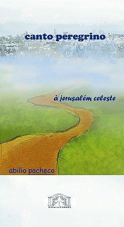 Canto Peregrino a Jerusalém Celeste, de Abilio Pacheco