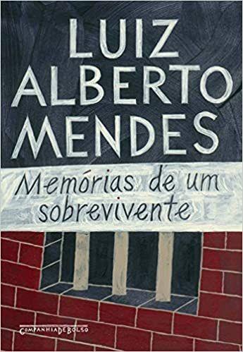 Memórias de um sobrevivente - Luiz Alberto Mendes - Companhia de Bolso - Cia das Letras