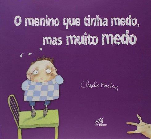 O menino que tinha medo, mas muito medo - Cláudio Martins - Editora Paulinas
