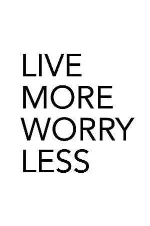 Quadro com Frase - Live more worry less