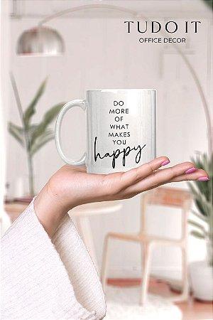 Caneca Do More Of What Makes You Happy
