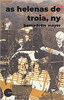 As Helenas de Troia, NY, de Bernadette Mayer