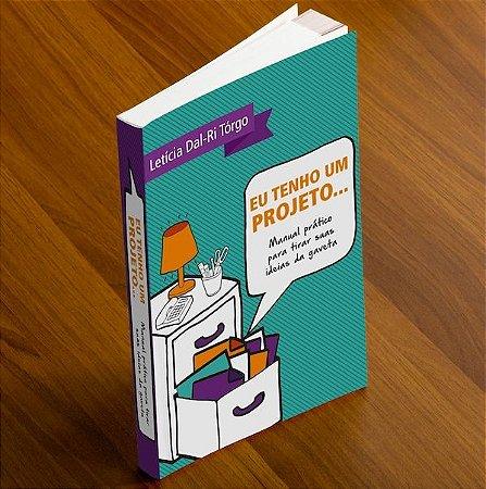 Eu tenho um projeto... Manual prático para tirar suas ideias da gaveta (PDF)