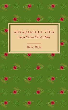 """Livro Impresso """"Abraçando a Vida com os Florais Flor de Amor""""."""