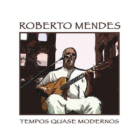 TEMPOS QUASE MODERNOS - Roberto Mendes