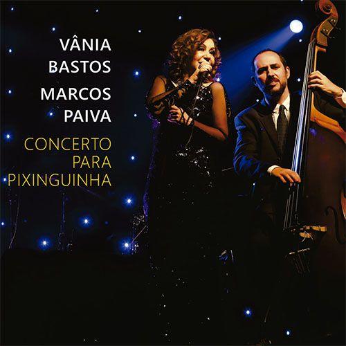 CONCERTO PARA PIXINGUINHA - Vânia Bastos e Marcos Paiva