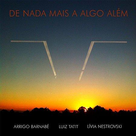 DE NADA MAIS A ALGO ALÉM - Arrigo Barnabé / Luiz Tatit / Lívia Nestrovski