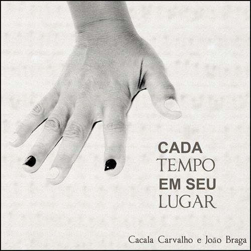 CADA TEMPO EM SEU LUGAR - Cacala Carvalho e João Braga