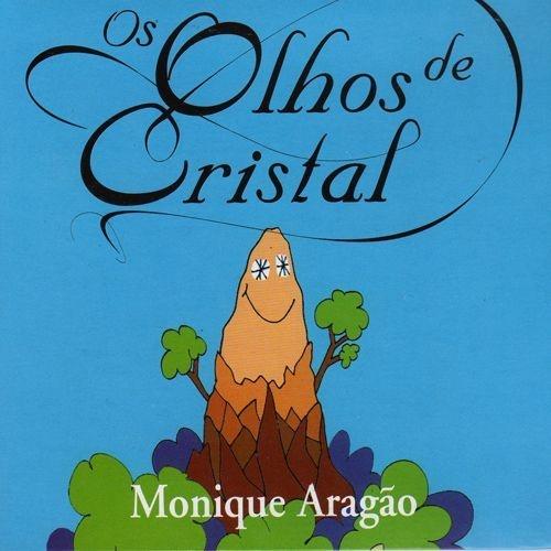 OS OLHOS DE CRISTAL - Monique Aragão