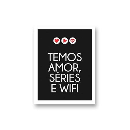 Placa Decorativa #38 Temos Amor, Séries e Wifi