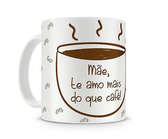 Caneca Mãe Te amo mais do que café