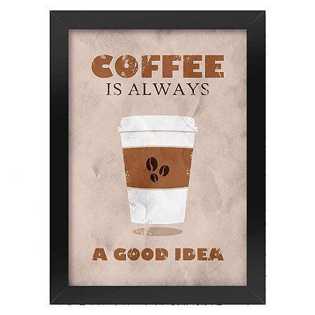 Poster com Moldura Coffee is Always a Good Idea