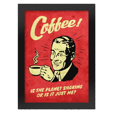 Poster com Moldura Coffee is the planet shaking or is it jus