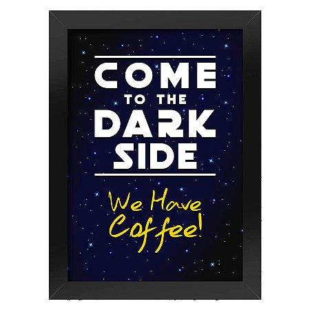 Poster com Moldura Come to the dark side