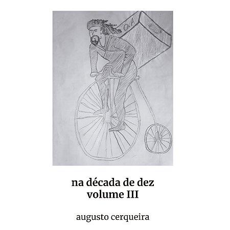 na década de dez – volume III | Augusto Cerqueira