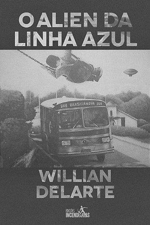 O Alien da Linha Azul | Willian Delarte