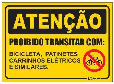 Atenção - Proibido Transitar com - Bicicleta, Patinetes...
