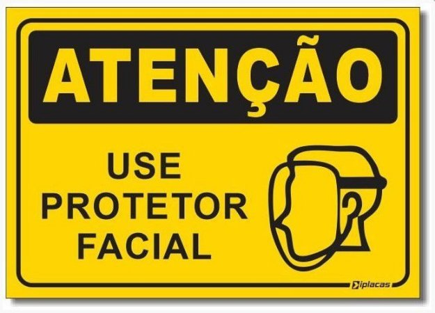 Atenção - Use Protetor Facial