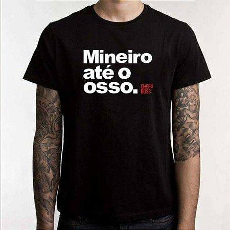 """Camiseta Chefn' Boss: """"Mineiro até o Osso"""""""