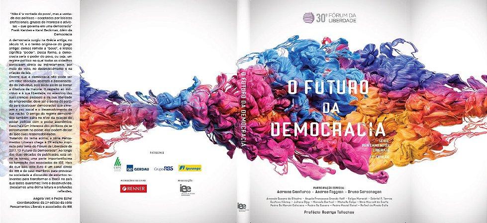 O FUTURO DA DEMOCRACIA - Serie Pensamentos Liberais - 21ª edição - 30º Fórum da Liberdade