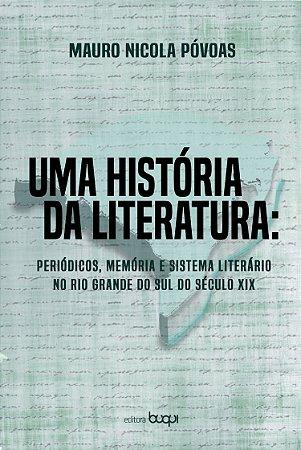 Uma história da literatura: Periódicos, memória e sistema literário no Rio Grande do Sul do século XIX