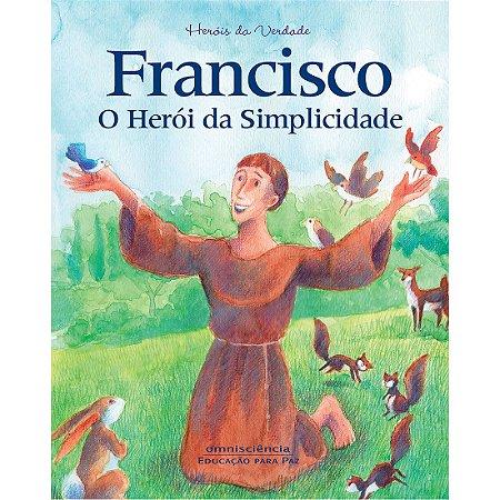 FRANCISCO - O HERÓI DA SIMPLICIDADE