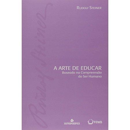 A Arte de Educar - Baseada na Compreensão do ser Humano
