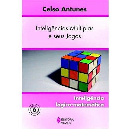 Inteligências Múltiplas e seus Jogos - Vol. VI - Inteligência lógico-matemática