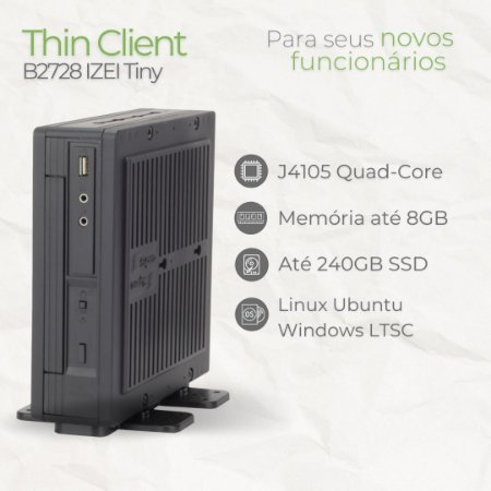 Mini PC - B2728 IZEI Tiny - Intel Celeron até J4105 Quad Core | até 8GB Memória | até SSD 240GB | Windows 10 LTCS - Linux