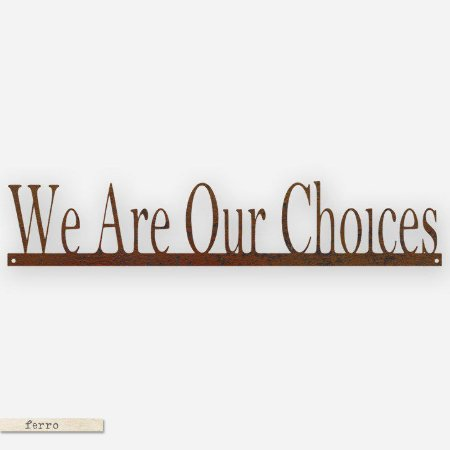 FRASE DE FERRO – WE ARE OUR CHOICES