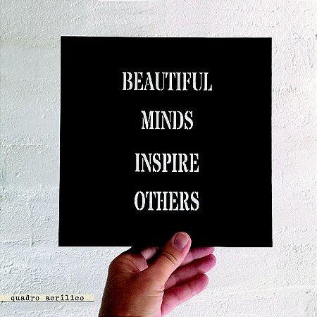 QUADRO ACRÍLICO VAZADO – BEAUTIFUL MINDS INSPIRE OTHERS