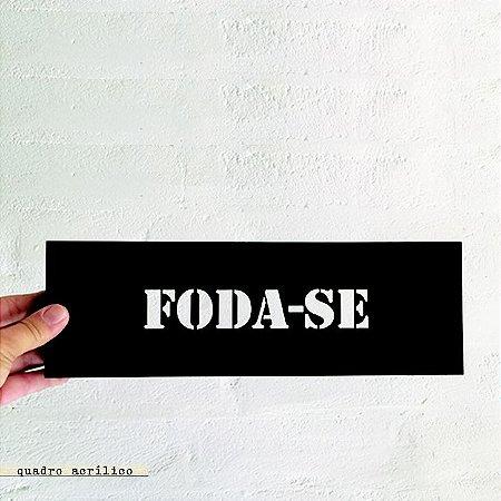 QUADRO ACRÍLICO VAZADO P – FODA-SE