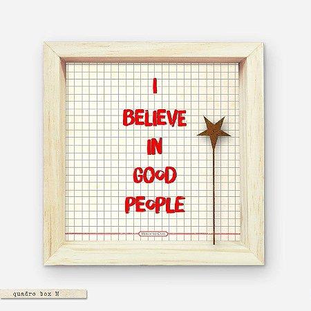 QUADRO BOX M – I BELIEVE IN GOOD PEOPLE
