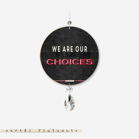 CARTÃO FLUTUANTE - We are our choices