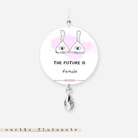 CARTÃO FLUTUANTE - The future is female