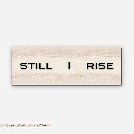 Bloco Pinus e Acrílico - Still I Rise